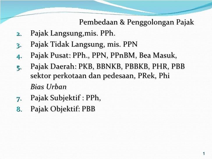 Pembedaan & Penggolongan Pajak2.   Pajak Langsung,mis. PPh.3.   Pajak Tidak Langsung, mis. PPN4.   Pajak Pusat: PPh., PPN,...