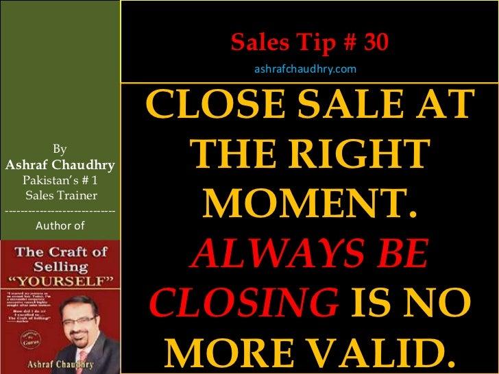 Sales Tip # 30                                     ashrafchaudhry.com                                CLOSE SALE AT        ...