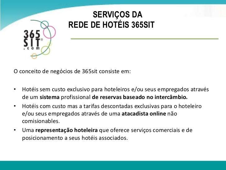 SERVIÇOS DA  REDE DE HOTÉIS 365SIT<br />O conceito de negócios de 365sit consiste em:<br />Hotéissemcusto exclusivo para h...