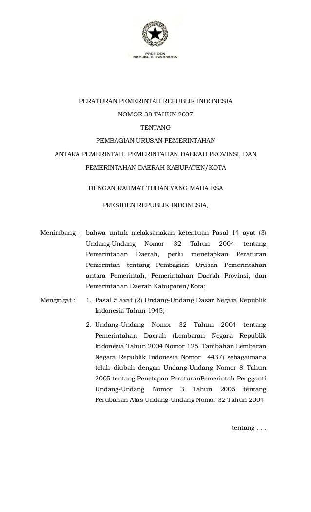 PERATURAN PEMERINTAH REPUBLIK INDONESIA NOMOR 38 TAHUN 2007 TENTANG PEMBAGIAN URUSAN PEMERINTAHAN ANTARA PEMERINTAH, PEMER...