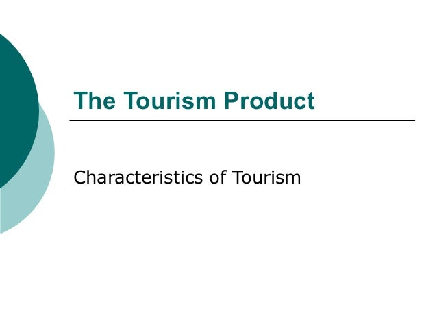 The Tourism Product Characteristics of Tourism