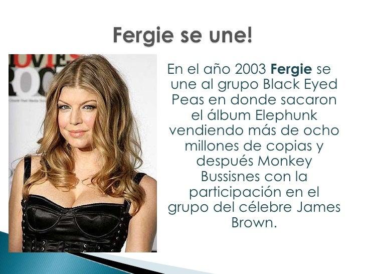 En el año 2003 Fergie se une al grupo Black Eyed Peas en donde sacaron el álbum Elephunk vendiendo más de ocho millones de...
