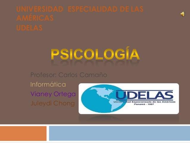 UNIVERSIDAD ESPECIALIDAD DE LASAMÉRICASUDELAS   Profesor: Carlos Camaño   Informática   Vianey Ortega   Juleydi Chong