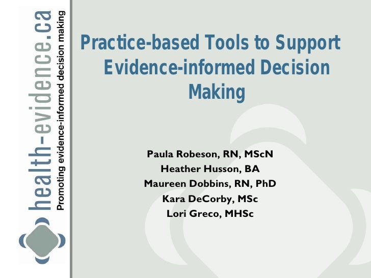 Practice-based Tools to Support   Evidence-informed Decision             Making       Paula Robeson, RN, MScN         Heat...