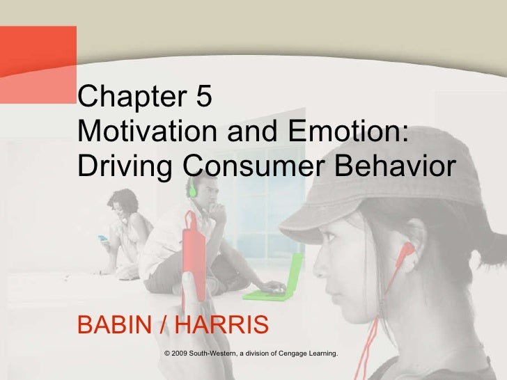 Chapter 5 Motivation and Emotion: Driving Consumer Behavior BABIN / HARRIS © 2009 South-Western, a division of Cengage Lea...
