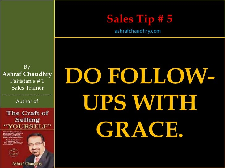 Sales Tip # 5                                   ashrafchaudhry.com                                DO FOLLOW-            By...