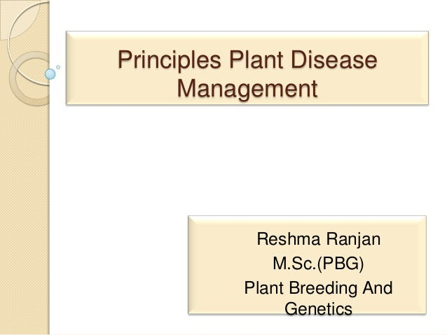 Principles Plant Disease Management Reshma Ranjan M.Sc.(PBG) Plant Breeding And Genetics