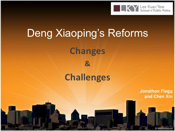 Deng Xiaoping's Reforms<br />Changes <br />&<br />Challenges<br />Jonathon Flegg <br />and Chen Xin<br />