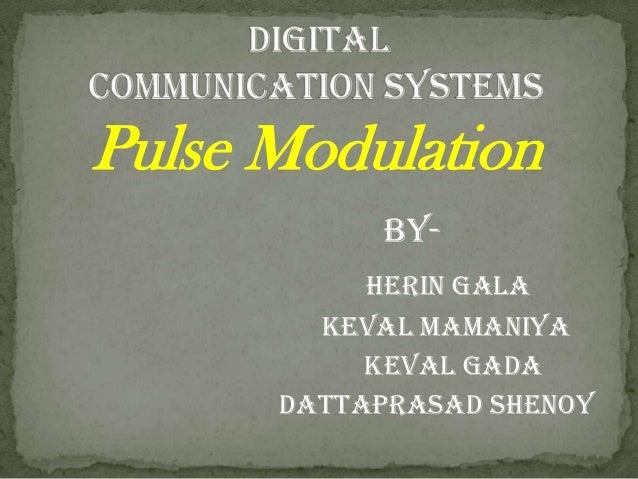 Pulse Modulation By- herin gala keval mamaniya keval gada dattaprasad shenoy