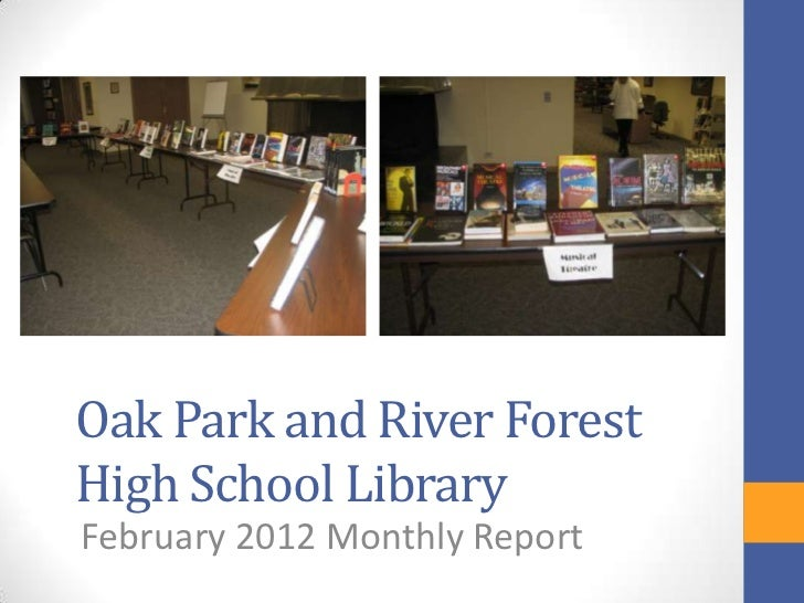 Oak Park and River ForestHigh School LibraryFebruary 2012 Monthly Report