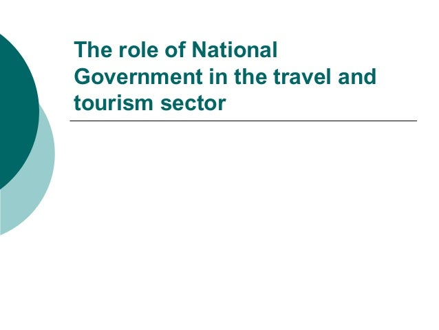 The role of National Government in the travel and tourism sector