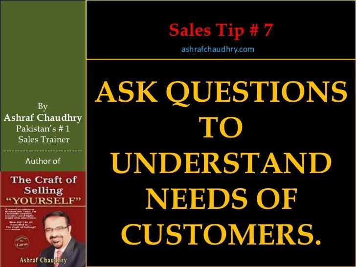 Sales Tip # 7                                    ashrafchaudhry.com            By                                ASK QUEST...