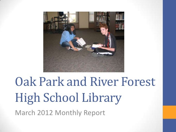Oak Park and River ForestHigh School LibraryMarch 2012 Monthly Report