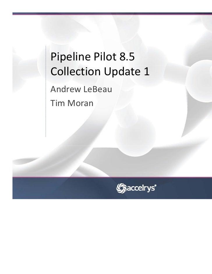 PipelinePilot8.5CollectionUpdate1AndrewLeBeauTimMoran