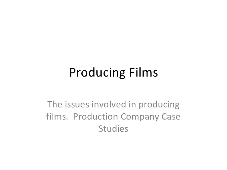 Producing Films The issues involved in producing films.  Production Company Case Studies