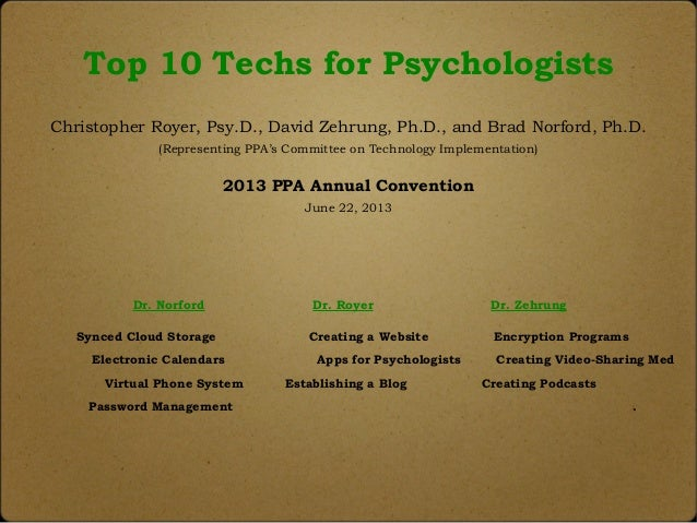 Top 10 Techs for Psychologists Christopher Royer, Psy.D., David Zehrung, Ph.D., and Brad Norford, Ph.D. (Representing PPA'...