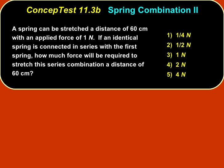 ConcepTest 11.3b   Spring Combination II A spring can be stretched a distance of 60 cm with an applied force of 1  N .  If...