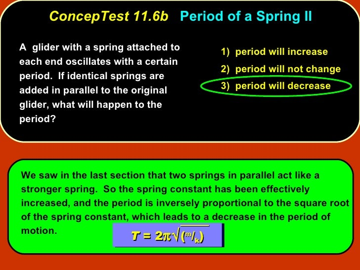 ConcepTest 11.6b   Period of a Spring II A  glider with a spring attached to each end oscillates with a certain period.  I...