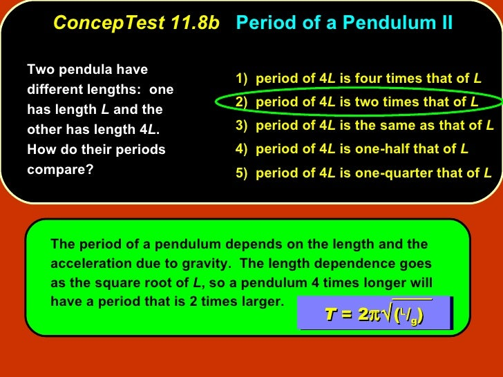 ConcepTest 11.8b   Period of a Pendulum II Two pendula have different lengths:  one has length  L  and the other has lengt...