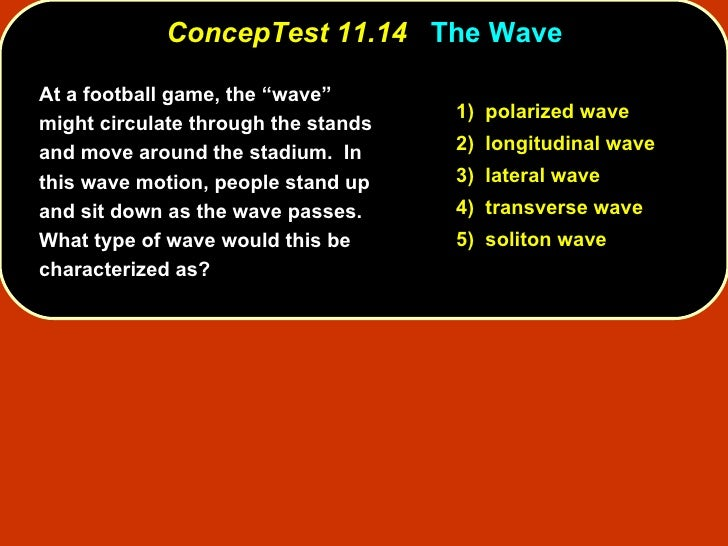 """ConcepTest 11.14   The Wave At a football game, the """"wave""""  might circulate through the stands and move around the stadium..."""