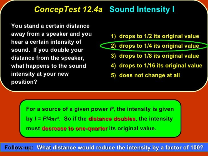 ConcepTest 12.4a   Sound Intensity I You stand a certain distance away from a speaker and you hear a certain intensity of ...