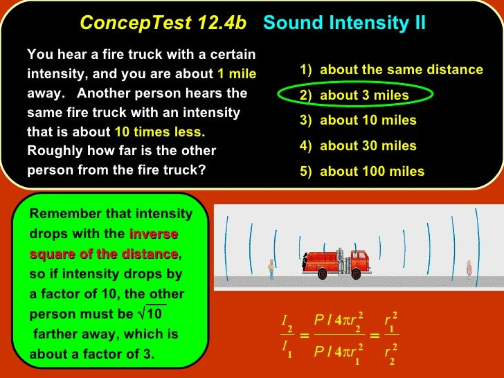 <ul><li>You hear a fire truck with a certain intensity, and you are about  1 mile  away.  Another person hears the same fi...