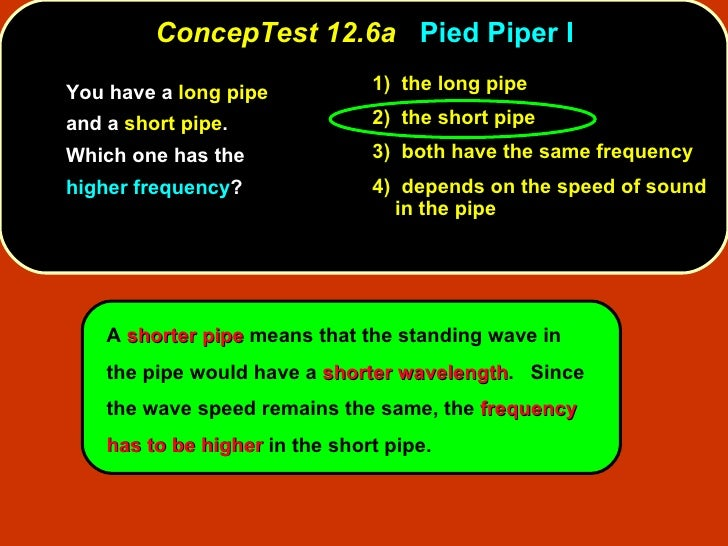 <ul><li>You have a  long pipe  and a  short pipe .  Which one has the  higher frequency ? </li></ul>ConcepTest 12.6a   Pie...