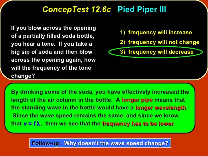 ConcepTest 12.6c   Pied Piper III If you blow across the opening of a partially filled soda bottle, you hear a tone.  If y...