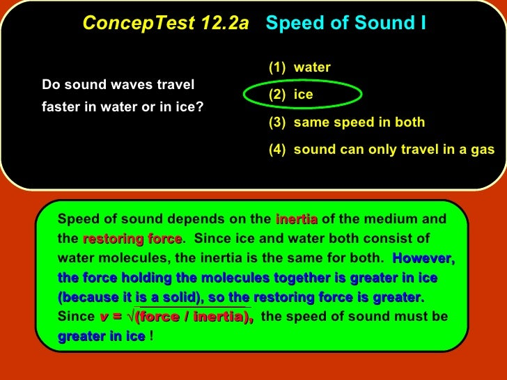 <ul><li>Do sound waves travel faster in water or in ice? </li></ul>ConcepTest 12.2a   Speed of Sound I (1)   water (2)  ic...