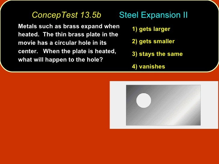 <ul><li>Metals such as brass expand when heated.  The thin brass plate in the movie has a circular hole in its center.  Wh...