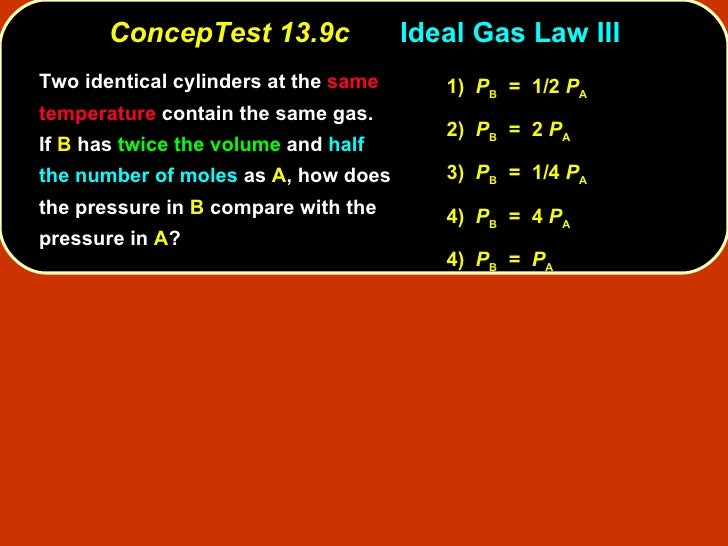 ConcepTest 13.9c Ideal Gas Law III Two identical cylinders at the  same temperature  contain the same gas.  If  B  has  tw...