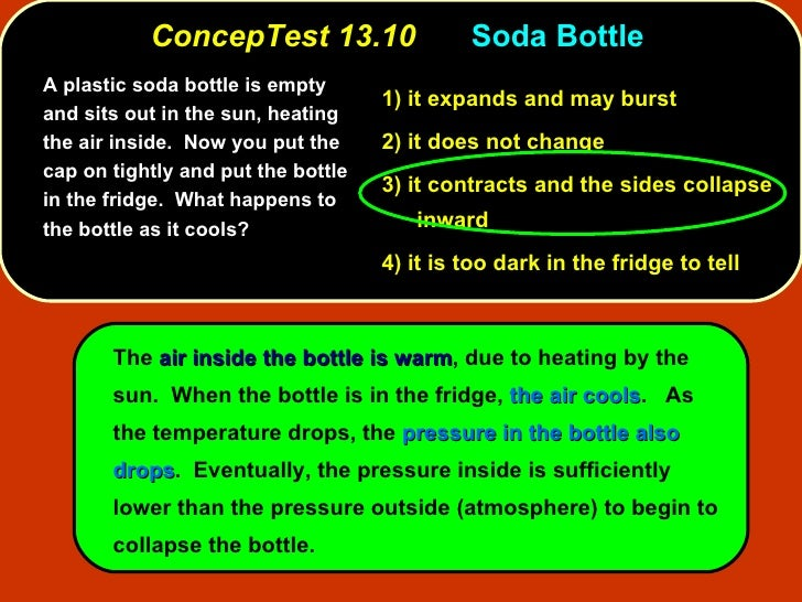 ConcepTest 13.10 Soda Bottle  <ul><li>A plastic soda bottle is empty and sits out in the sun, heating the air inside.  Now...