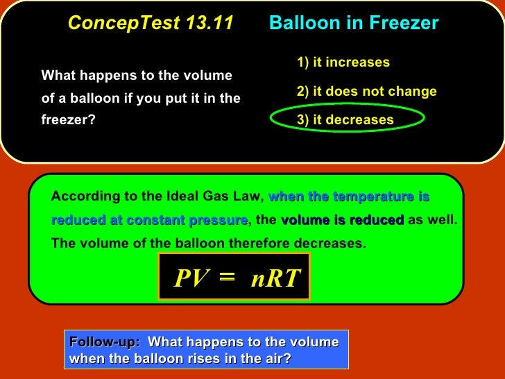 ConcepTest 13.11 Balloon in Freezer <ul><li>What happens to the volume of a balloon if you put it in the freezer? </li></u...