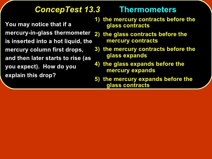 ConcepTest 13.3 Thermometers <ul><ul><li>You may notice that if a mercury-in-glass thermometer is inserted into a hot liqu...