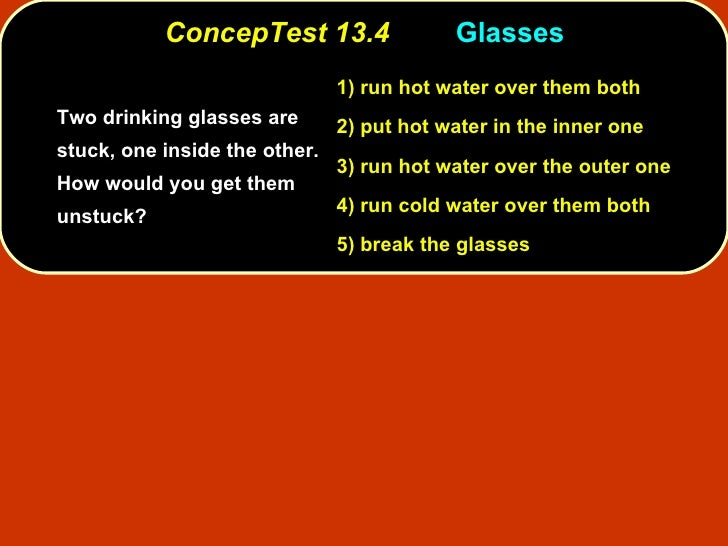 ConcepTest 13.4 Glasses <ul><li>Two drinking glasses are stuck, one inside the other.  How would you get them unstuck? </l...