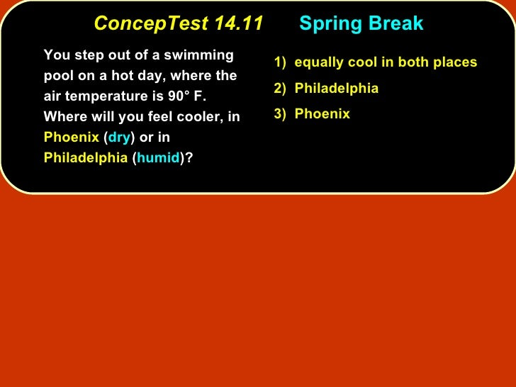 ConcepTest 14.11 Spring Break <ul><li>You step out of a swimming pool on a hot day, where the air temperature is 90° F.  W...