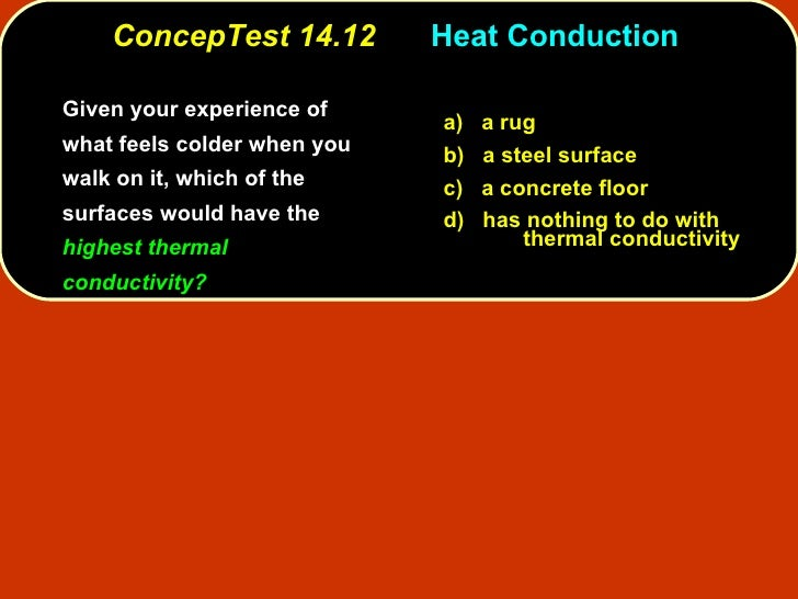 ConcepTest 14.12   Heat Conduction  <ul><li>Given your experience of what feels colder when you walk on it, which of the s...