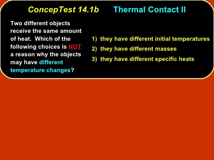 ConcepTest 14.1b Thermal Contact II  Two different objects receive the same amount of heat.  Which of the following choice...