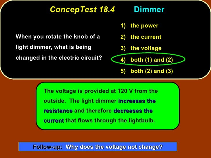 ConcepTest 18.4  Dimmer  <ul><li>When you rotate the knob of a light dimmer, what is being changed in the electric circuit...