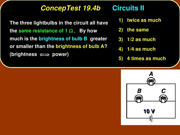 ConcepTest 19.4b                  Circuits II                                                  1) twice as much The three ...