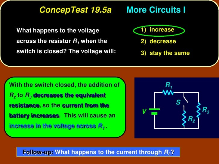 ConcepTest 19.5a                More Circuits I    What happens to the voltage                1) increase   across the res...