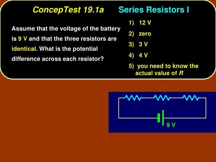 ConcepTest 19.1a                   Series Resistors I                                             1) 12 V Assume that the ...