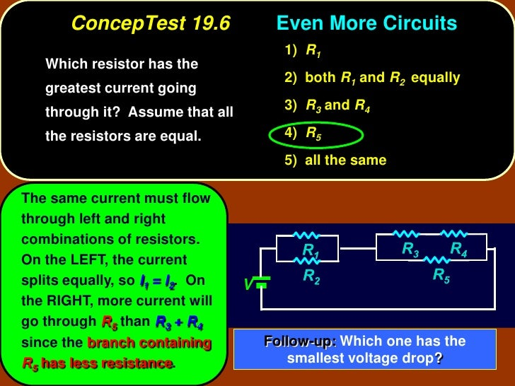 ConcepTest 19.6                Even More Circuits                                        1) R1    Which resistor has the  ...
