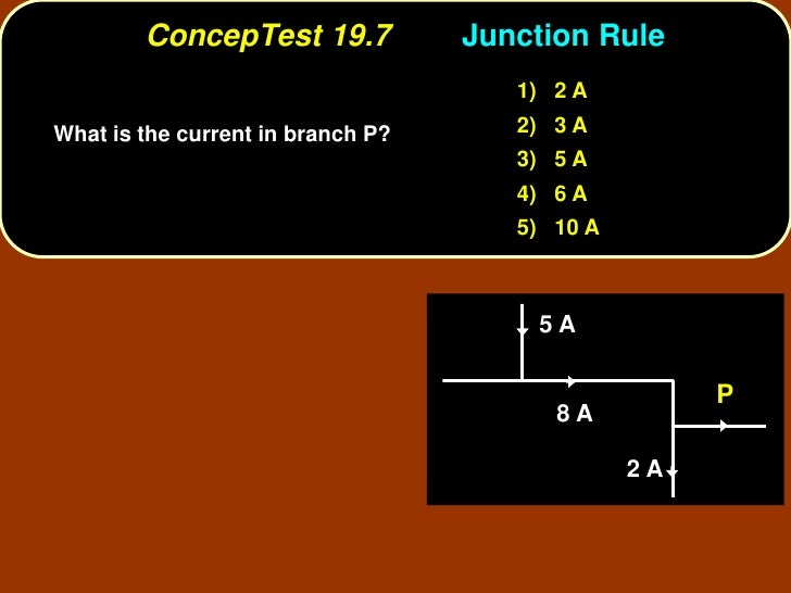 ConcepTest 19.7            Junction Rule                                       1) 2 A What is the current in branch P?    ...