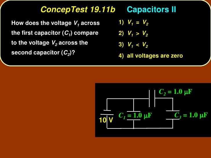 ConcepTest 19.11b                  Capacitors II How does the voltage V1 across            1) V1 = V2 the first capacitor ...