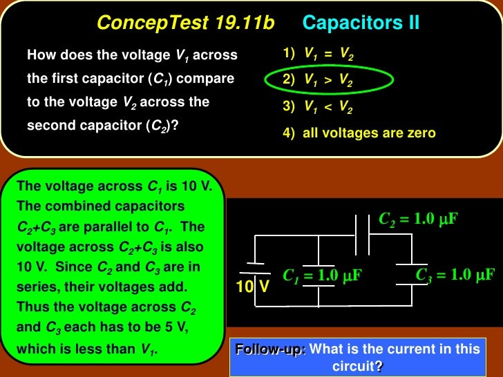ConcepTest 19.11b                 Capacitors II  How does the voltage V1 across            1) V1 = V2  the first capacitor...