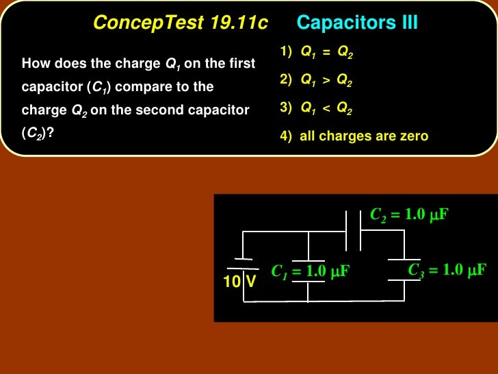 ConcepTest 19.11c               Capacitors III                                         1) Q1 = Q2 How does the charge Q1 o...