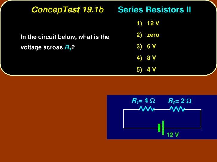 ConcepTest 19.1b                 Series Resistors II                                         1) 12 V  In the circuit below...