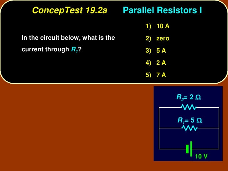 ConcepTest 19.2a                 Parallel Resistors I                                          1) 10 A In the circuit belo...