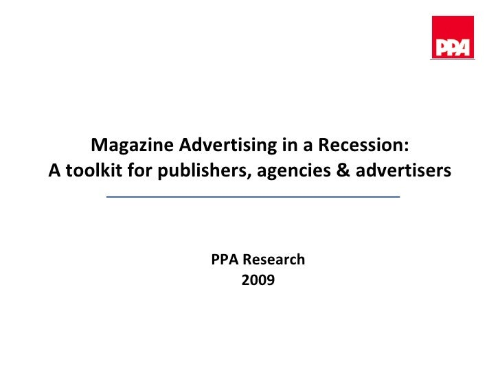Magazine Advertising in a Recession: A toolkit for publishers, agencies & advertisers PPA Research 2009